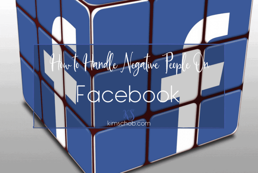 How To Handle Negative People on Facebook | kimschob.com