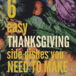 6 Easy Thanksgiving Side Dishes You Need to Make | kimschob.com