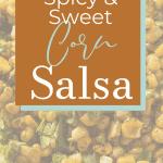 Sweet and Spicy Corn Salsa   kimschob.com