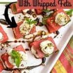 Fresh Watermelon Bites With Whipped Feta   kimschob.com