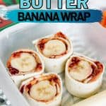 peanut butter banana wrap   kimschob.com